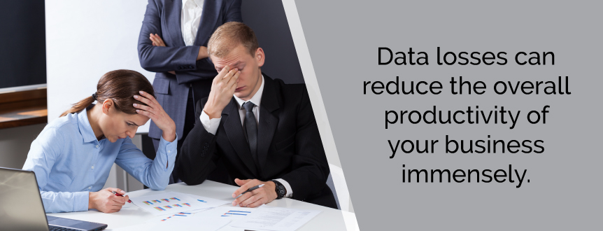 Data losses can be crushing to a business.