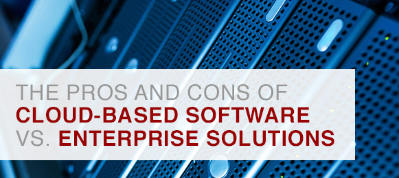 the pros and cons of cloud-based software vs. enterprise solutions