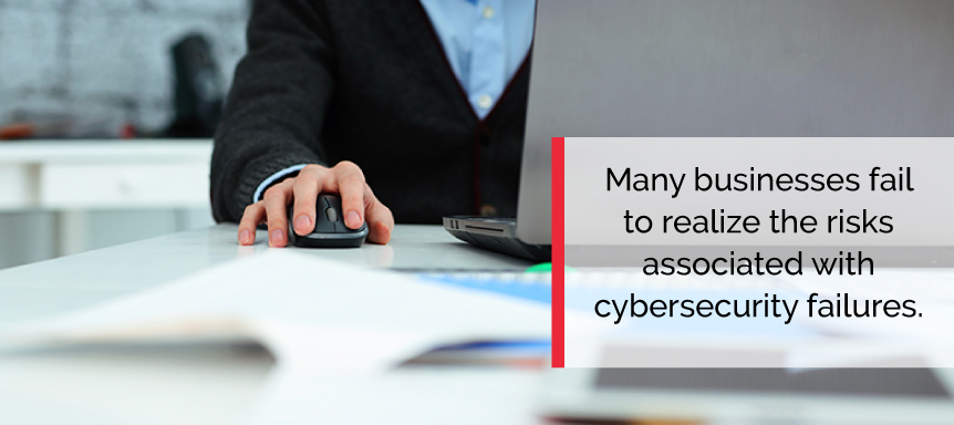 Don't fail to realize the risks of with cybersecurity failures.